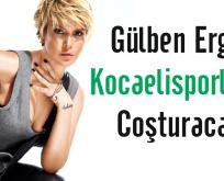 Gülben Ergen Kocaelisporluları coşturacak!