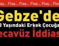 Gebze'de erkek çocuğa tecavüz iddiası