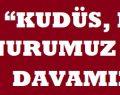 """""""KUDÜS, BİZİM ONURUMUZ VE ORTAK DAVAMIZDIR"""""""