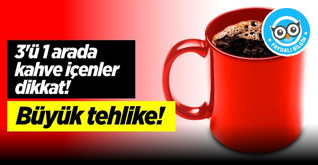 3'ü 1 arada kahve içenler dikkat! Büyük tehlike!