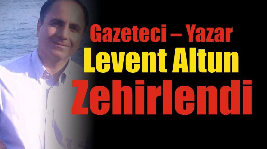 Gazeteci – Yazar Levent Altun Zehirlendi