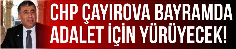 CHP Çayırova Bayramda Adalet için Yürüyecek!
