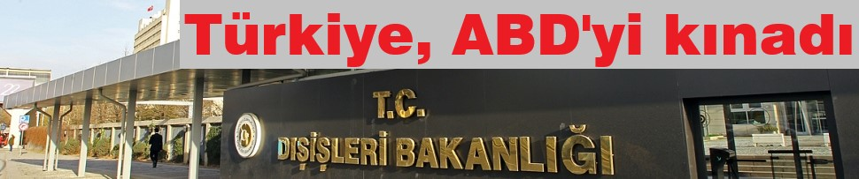 Türkiye, ABD'yi kınadı