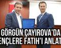 Görgün Çayırova'da Gençlere Fatih'i Anlattı