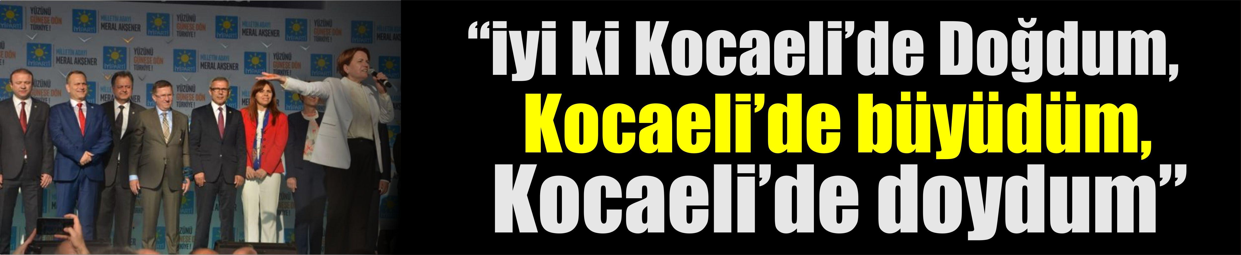 """""""İyi ki Kocaeli'de doğdum,Kocaeli'de büyüdüm,Kocaeli'de doydum"""""""