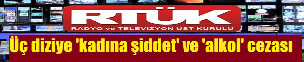 RTÜK'ten üç diziye 'kadına şiddet' ve 'alkol' cezası