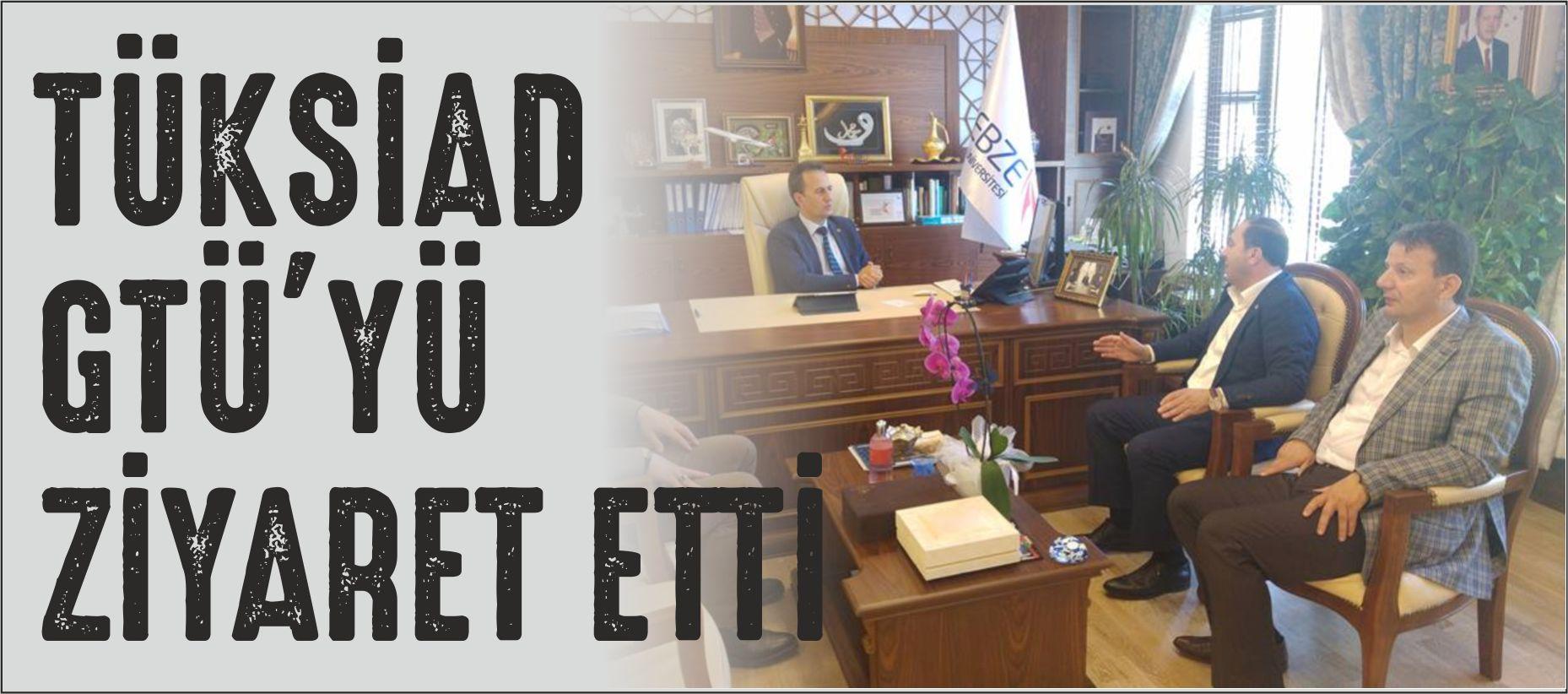 TÜKSİAD'TAN GTÜ'YE ZİYARET